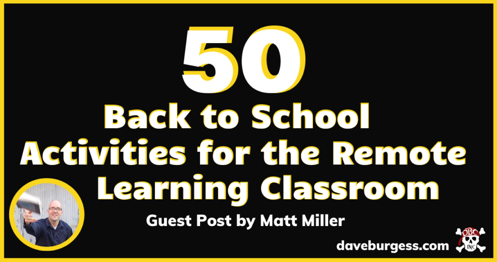 50 Back To School Activities For The Remote Learning Classroom Daveburgess Com